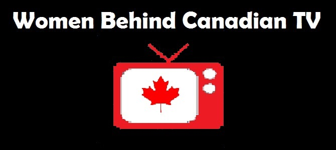 Introducing our Women Behind Canadian TV Series - The TV Junkies